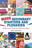 More Secondary Starters and Plenaries: Creative activities, ready-to-use in any subject