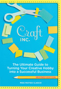 Craft, Inc. Revised Edition: The Ultimate Guide to Turning Your Creative Hobby into a Successful Business