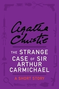 Agatha Christie - The Strange Case of Sir Arthur Carmichael