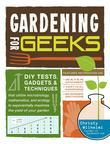 Gardening for Geeks: DIY Tests, Gadgets, and Techniques That Utilize Microbiology, Mathematics, and Ecology to Exponentially Maximize the Y
