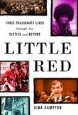 Little Red: Three Passionate Lives through the Sixties and Beyond