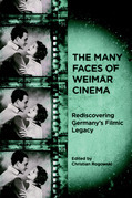 The Many Faces of Weimar Cinema: Rediscovering Germany's Filmic Legacy