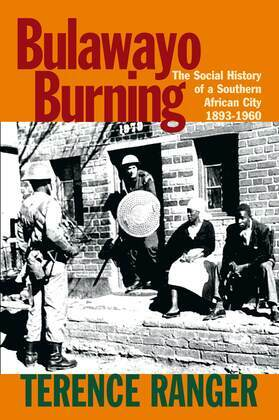 Bulawayo Burning: The Social History of a Southern African City, 1893-1960