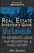 Real Estate Investor's Guide: Using LinkedIn to Generate Leads, Flip Properties & Make Money