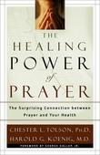 The Healing Power of Prayer: The Surprising Connection between Prayer and Your Health