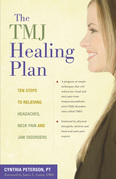 The TMJ Healing Plan: Ten Steps to Relieving Persistent Jaw, Neck and Head Pain
