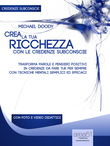 Crea la tua ricchezza con le credenze subconscie