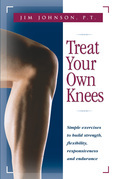 Treat Your Own Knees: Simple Exercises to Build Strength, Flexibility, Responsiveness and Endurance