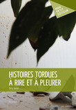 Histoires tordues  rire et  pleurer