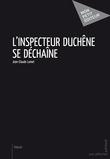 L'Inspecteur Duchêne se déchaîne