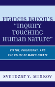 Francis Bacon's Inquiry Touching Human Nature: Virtue, Philosophy, and the Relief of Man's Estate