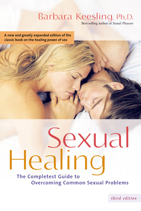 Sexual Healing: The Completest Guide to Overcoming Common Sexual Problems