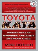 Toyota Kata: Managing People for Improvement, Adaptiveness and Superior Results: Managing People for Improvement, Adaptiveness and
