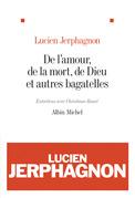 Lucien Jerphagnon - De l'amour, de la mort, de Dieu et autres bagatelles