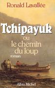 Tchipayuk ou le chemin du loup