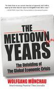 The Meltdown Years : The Unfolding of the Global Economic Crisis: The Unfolding of the Global Economic Crisis