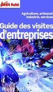 Guide des visites d'entreprises 2013 Petit Futé (avec cartes, photos + avis des lecteurs)