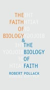 The Faith of Biology and the Biology of Faith: Order, Meaning, and Free Will in Modern Medical Science