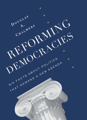 Reforming Democracies: Six Facts About Politics That Demand a New Agenda