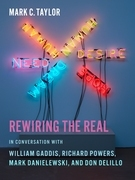 Rewiring the Real: In Conversation with William Gaddis, Richard Powers, Mark Danielewski, and Don DeLillo