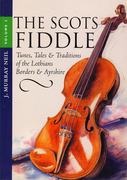 The Scots Fiddle: Tunes, Tales & Traditions of the Lothians, Borders & Ayrshire