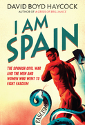 I am Spain: The Spanish Civil War and the Men and Women who went to Fight Fascism