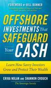 Offshore Investments that Safeguard Your Cash : Learn How Savvy Investors Grow and Protect Their Wealth: Learn How Savvy Investors Grow and Protect Th