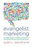 Evangelist Marketing: What Apple, Amazon, and Netflix Understand About Their Customers (That Your Company Probably Doesn't