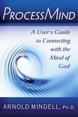 Processmind: A User's Guide to Connecting with the Mind of God
