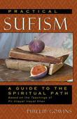 Practical Sufism: A Guide to the Spiritual Path Based on the Teachings of Pir Vilayat Inayat Khan