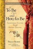 To Be and How to Be: Transforming Your Life through Sacred Theatre