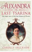 Alexandra: The Last Tsarina: A Life of the Last Tsarins