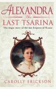 Alexandra: The Last Tsarina: A Life of the Last Tsarins