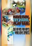 Have Fun, Try Hard, Play Fair:: 365 Devos for Boys Who Love Sports