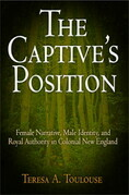The Captive's Position: Female Narrative, Male Identity, and Royal Authority in Colonial New England