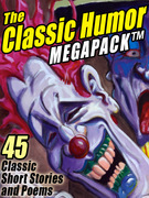 The Classic Humor Megapack: 45 Short Stories and Poems