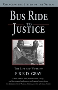 Bus Ride to Justice (Revised Edition): Changing the System by the System, the Life and Works of Fred Gray