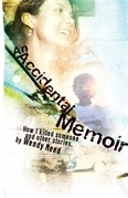 An Accidental Memoir: How I Killed Someone and Other Stories