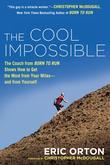 The Cool Impossible: The Coach from &quot;Born to Run&quot; Shows How to Get the Most fromYour Miles-And FromYourself