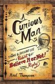 "A Curious Man: The Strange and Brilliant Life of Robert ""Believe It or Not!"" Ripley"