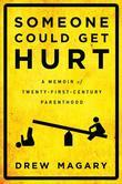 Someone Could Get Hurt: A Memoir of Twenty-First-Century Parenthood