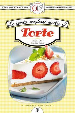Le cento migliori ricette di torte