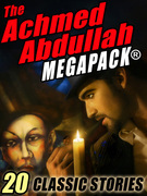 The Achmed Abdullah MEGAPACK ®: 20 Classic Stories