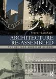 Architecture Re-Assembled: The Use (and Abuse) of History: The Use (and Abuse) of History