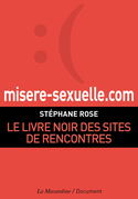 Misere-sexuelle.com. Le livre noir des sites de rencontres