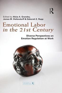 Emotional Labor in the 21st Century: Diverse Perspectives on Emotion Regulation at Work