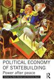 Political Economy of Statebuilding: Power after Peace