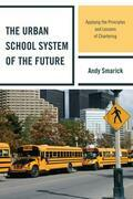 The Urban School System of the Future: Applying the Principles and Lessons of Chartering
