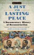 A Just and Lasting Peace: A Documentary History of Reconstruction