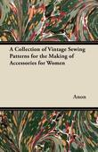 A Collection of Vintage Sewing Patterns for the Making of Accessories for Women